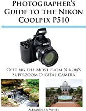 Best photographer's guide to the nikon coolpix p510 Reviews
