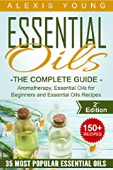 Essential Oils for Beginners: The Complete Guide: Over 150 Powerful Recipes That Really Works, Aromatherapy, Essential Oils, Carrier Oils (Essential Oils ... Essential Oils Recipes, Aromatherapy) Kindle Edition