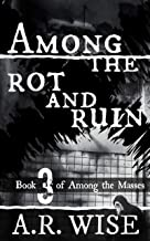 Among the Rot and Ruin (Among the Masses Book 3)