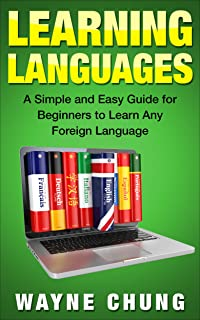 Learn Languages: A Simple and Easy Guide for Beginners to Learn any Foreign Language