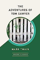 The Adventures of Tom Sawyer (AmazonClassics Edition) Kindle Edition