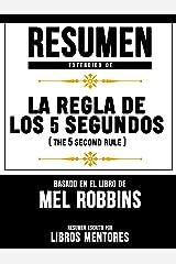 Resumen Extendido De La Regla De Los 5 Segundos (The 5 Second Rule) - Basado En El Libro De Mel Robbins (Spanish Edition) Kindle Edition