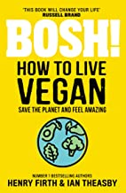 BOSH! How to Live Vegan: Simple tips and easy eco-friendly plant based hacks from the #1 Sunday Times bestselling authors.