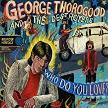 george thorogood & the destroyers who do you love