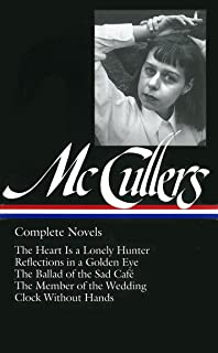 Complete Novels: The Heart is a Lonely Hunter/Reflections in a Golden Eye/The Ballad of the Sad Cafe/The Member of the Wedding/The Clock Without Hands (Library of America)