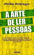 A ARTE DE LER PESSOAS: Um guia para fazer uma leitura rápida de pessoas, compreender a linguagem corporal e as emoções, de...