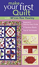 Make Your First Quilt with M'Liss Rae Hawley: Beginner's Step-by-Step Guide 9 Fabulous Blocks Tips & Techniques