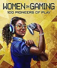 Women in Gaming: 100 Pioneers of Play