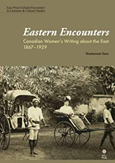 Eastern Encounters: Canadian Women's Writing about the East, 1867-1929