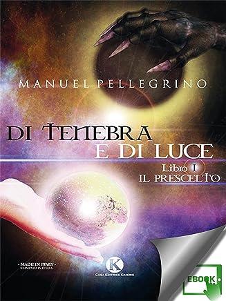 Di tenebra e di luce: Libro I: Il Prescelto