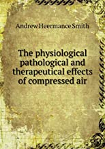The physiological pathological and therapeutical effects of compressed air