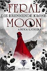 Feral Moon 3: Die brennende Krone: Romantasy – vereint Schönheit, Stärke und unzähmbare Kreaturen (für Fans von Gestaltwandlern und Werwölfen) Kindle Ausgabe