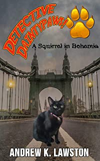 Detective Daintypaws: A Squirrel In Bohemia: Crime-Solving Cat Adventures