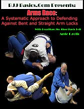 BJJ Basics.Com Arms Race: A Systematic Approach to Defending Against Bent and Straight Arm Locks