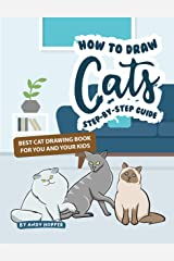How to Draw Cats Step-by-Step Guide: Best Cat Drawing Book for You and Your Kids Kindle Edition