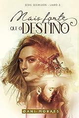Mais Forte Que o Destino: Série Segredos 3 eBook Kindle