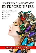 SOYEZ UN CLAIRVOYANT EXTRAORDINAIRE: Techniques éprouvées pour maîtriser vos facultés psychiques innées (French Edition)