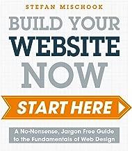 Web Design - Start Here: A No-Nonsense, Jargon Free Guide to the Fundamentals of Web Design