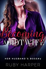 Becoming a Hotwife : A Cheating Wife Tells Her Husband (Her Husband's Boss Book 2) Kindle Edition