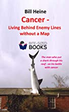 Cancer - Living Behind Enemy Lines without a Map (Bite-Sized Lifestyle Books Book 7)