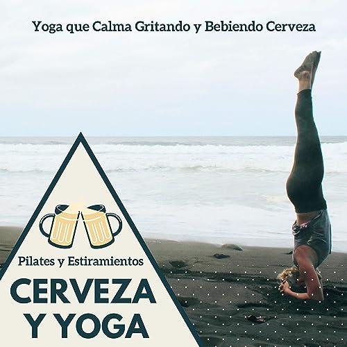 Cerveza y Yoga - Perfecta Musica para el Yoga que Calma ...