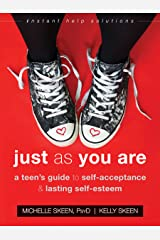 Just As You Are: A Teen's Guide to Self-Acceptance and Lasting Self-Esteem (The Instant Help Solutions Series) Kindle Edition