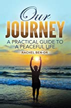 Our Journey: A Practical Guide to a Peaceful Life