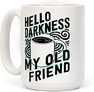 LookHUMAN Hello Darkness My Old Friend Coffee White 15 Ounce Ceramic Coffee Mug