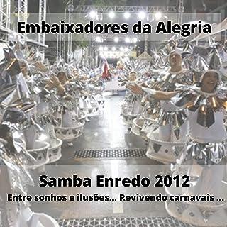 Entre Sonhos e Ilusões... Revivendo Carnavais... (Samba Enredo 2012)