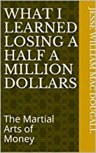 What I Learned Losing A Half A Million Dollars: The Martial Arts of Money