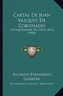 Cartas de Juan Vazquez de Coronado: Conquistador de Costa Rica (1908)