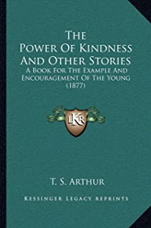 The Power of Kindness and Other Stories: A Book for the Example and Encouragement of the Young (1877)