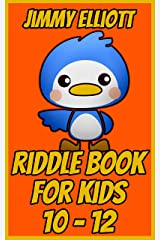 Riddle Book for Kids 10-12: Game for Boys, Girls, Kids and Teens - Joke Book Contest Game for Boys and Girls Ages 10, 11, 12 Kindle Edition