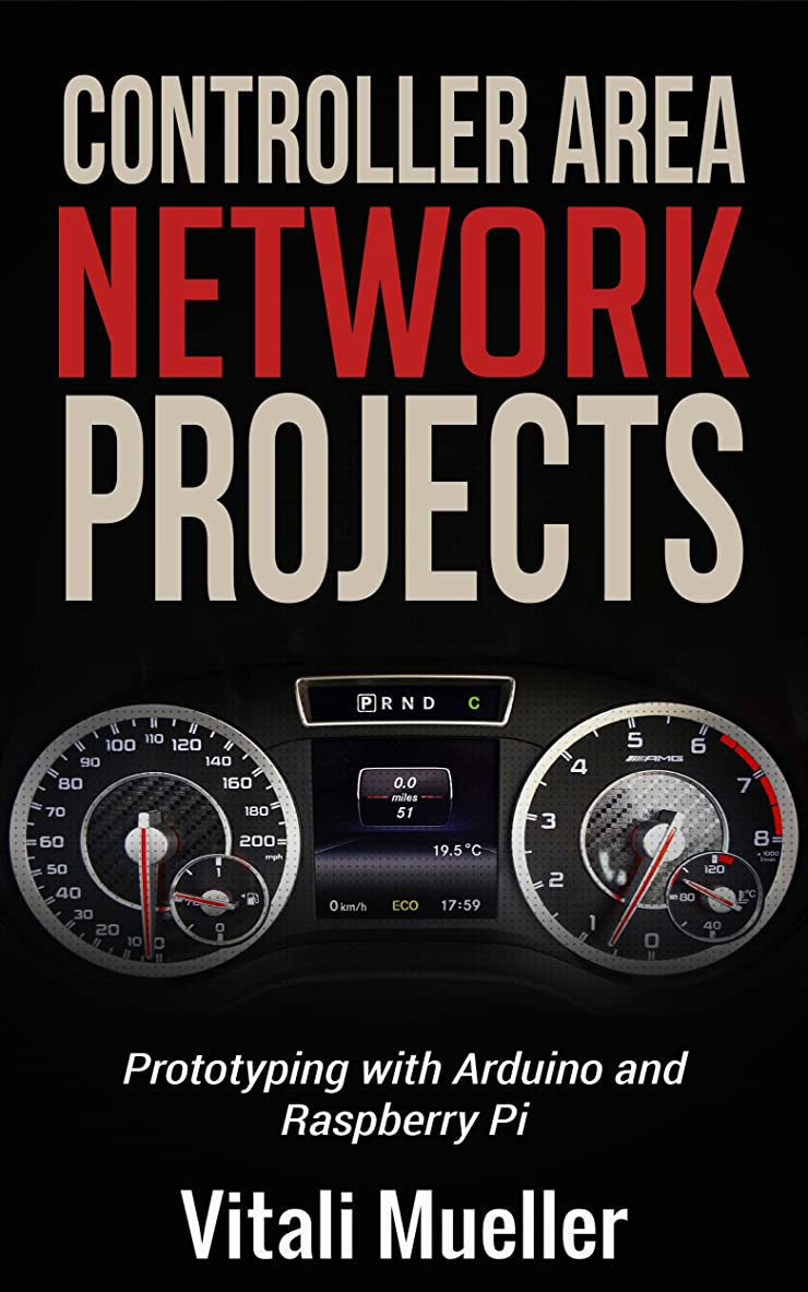 あえてひどく見習いCONTROLLER AREA NETWORK PROJECTS PROTOTYPING WITH ARDUINO AND RASPBERRY PI: PROTOTYPING WITH ARDUINO AND RASPBERRY PI (English Edition)