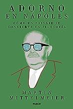 Adorno en Nápoles: Cómo un paisaje se convierte en filosofía