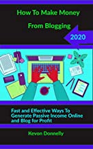 HOW TO MAKE MONEY FROM BLOGGING 2020: Fast and Effective Ways to Generate Passive Income Online and Blog for Profit (Ecomm...