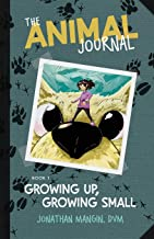 Growing Up, Growing Small (The Animal Journal) (Volume 1)