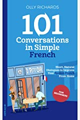 101 Conversations in Simple French: Short Natural Dialogues to Boost Your Confidence & Improve Your Spoken French (French Edition) eBook Kindle