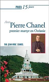 Prier 15 jours avec Pierre Chanel : Premier martyr en Océanie
