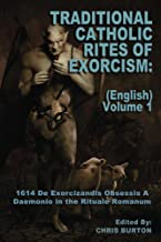 Traditional Catholic Rites Of Exorcism: (English) - Volume 1: 1614 De Exorcizandis Obsessis A Daemonio in the Rituale Romanum