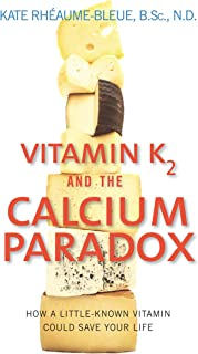 Vitamin K2 and the Calcium Paradox: How a Little-Known Vitam