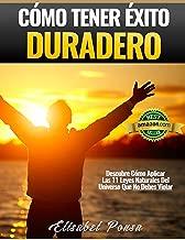 Cómo Tener Éxito Duradero: Descubre Cómo Aplicar  Las 11 Leyes Naturales del Universo Que No Debes Violar (Spanish Edition)