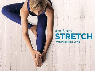 AM & PM Stretch