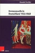 Homosexuelle in Deutschland 1933-1969: Beitrage Zu Alltag, Stigmatisierung Und Verfolgung (Berichte Und Studien) (German E...