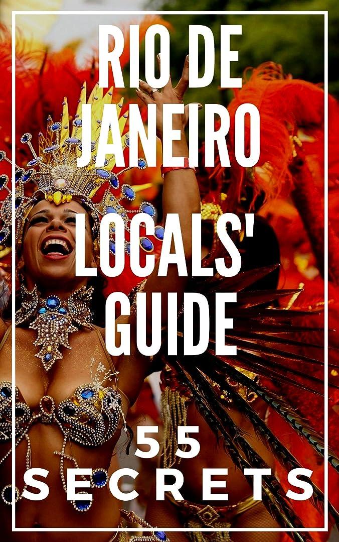 報告書狂った認知RIO DE JANEIRO 55 Secrets - The Locals Travel Guide  For Your Trip to Rio de Janeiro 2019: Skip the tourist traps and explore like a local (English Edition)