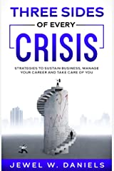 Three Sides of Every Crisis: Strategies to Sustain Business, Manage Your Career and Take Care of You Kindle Edition