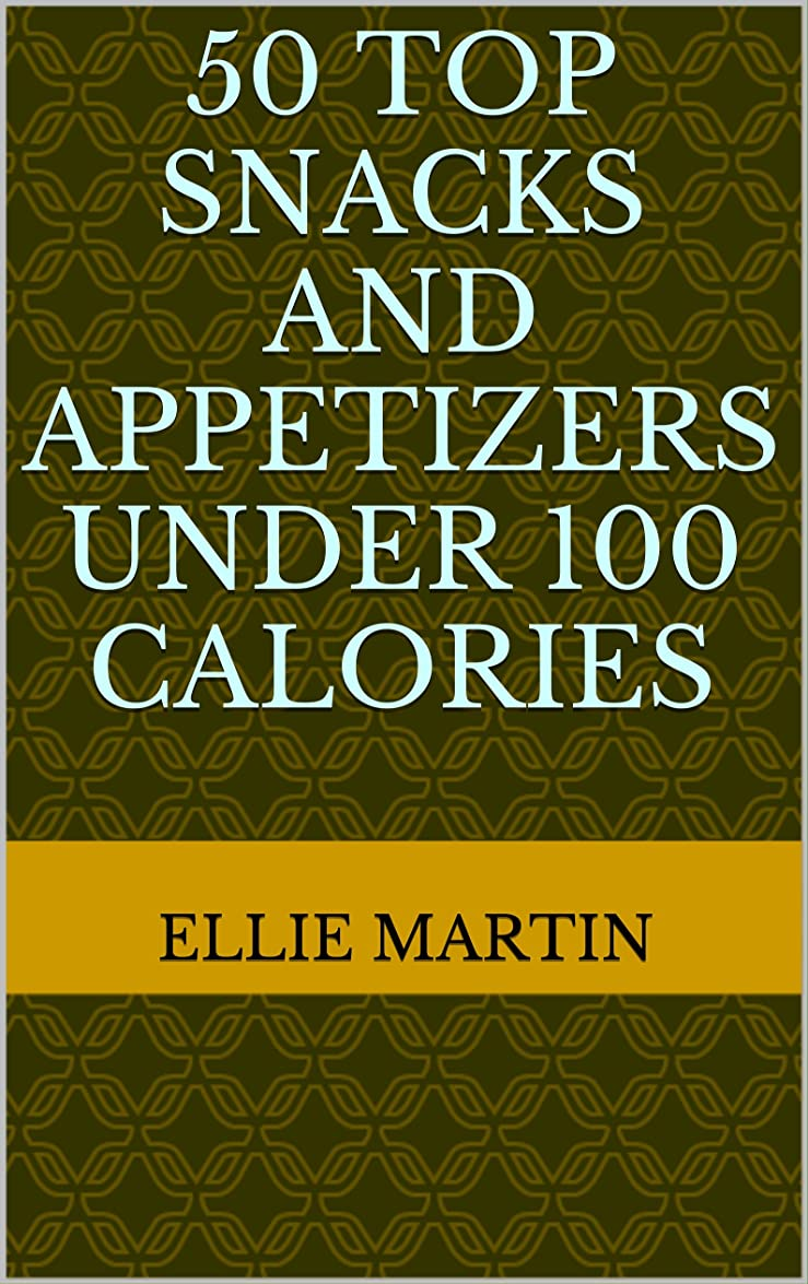 50 Top Snacks and Appetizers Under 100 Calories (English Edition)