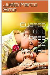 Cuando uno besa de verdad: Tomo XII de poemas al alba (Spanish Edition) Kindle Edition