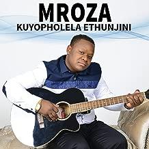 mroza kuyopholela ethunjini songs