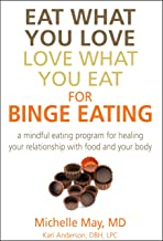 Eat What You Love, Love What You Eat for Binge Eating: Mindful Eating Program for Healing Your Relationship with Food & Yo...